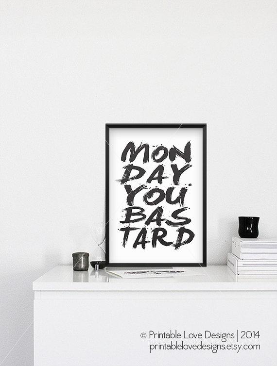 Monday you bastard - 20.25 - printablelovedesigns.etsy.com
